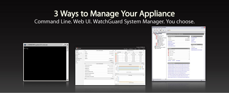 3 Ways to Manage Your Appliance: Comman Line. Web UI. WatchGuard System Manager. You choose.