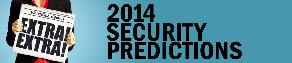 WatchGuard Security Predictions for 2014