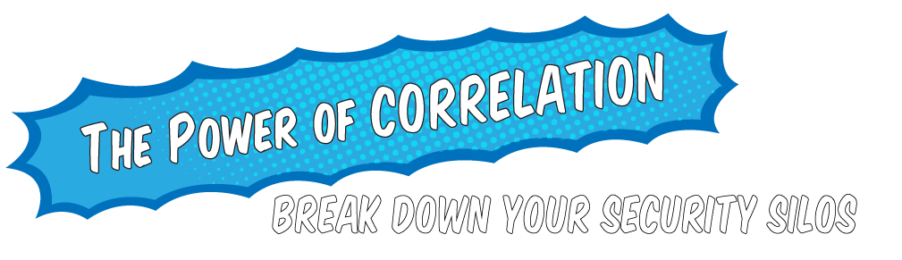 The Power of Correlation: Break Down Your Security Silos