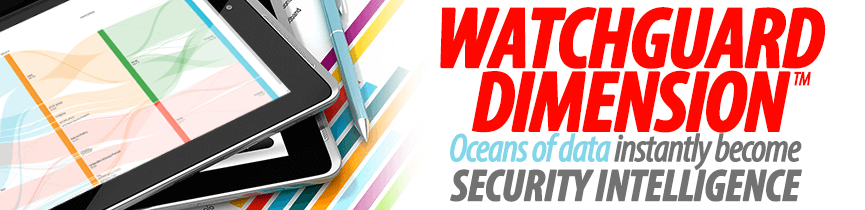 WatchGuard Dimension™ - Oceans of data instantly become Security Intelligence