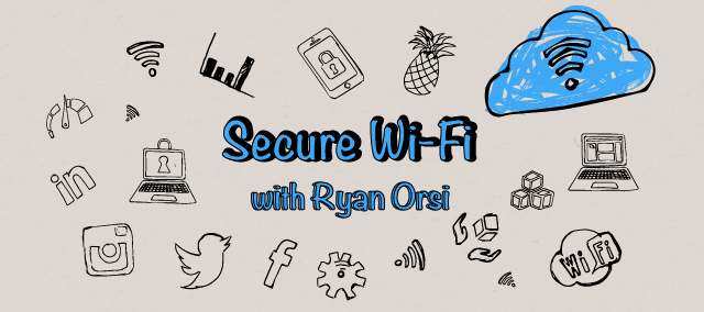 New Webinar Series: Secure Wi-Fi with Ryan Orsi