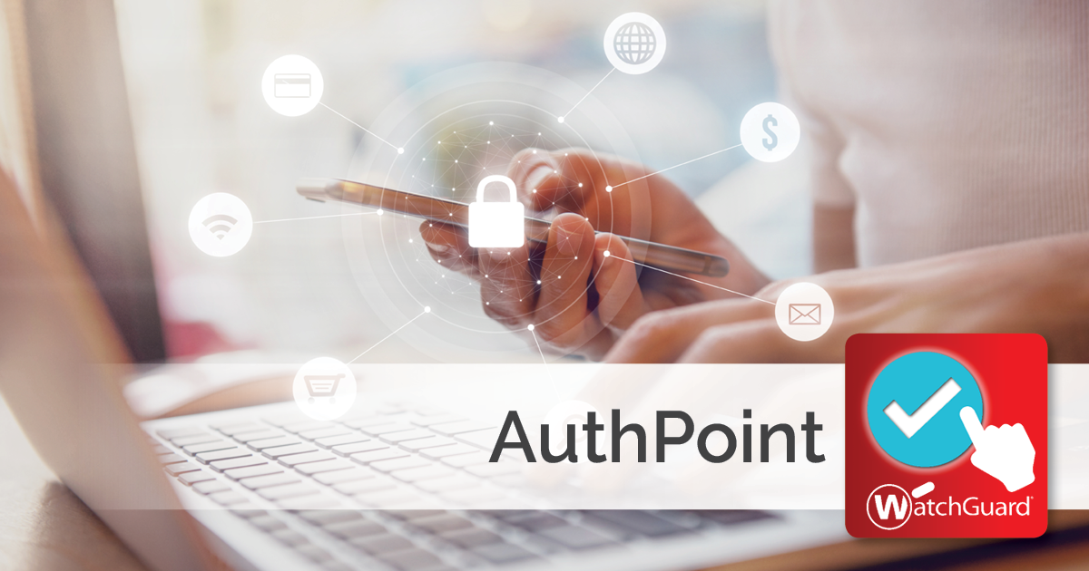 Wireless Internet Service Provider >> WatchGuard Launches AuthPoint, Multi-Factor Authentication for Small and Midsize Businesses ...