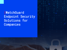 WatchGuard Endpoint Security Solutions for Companies
